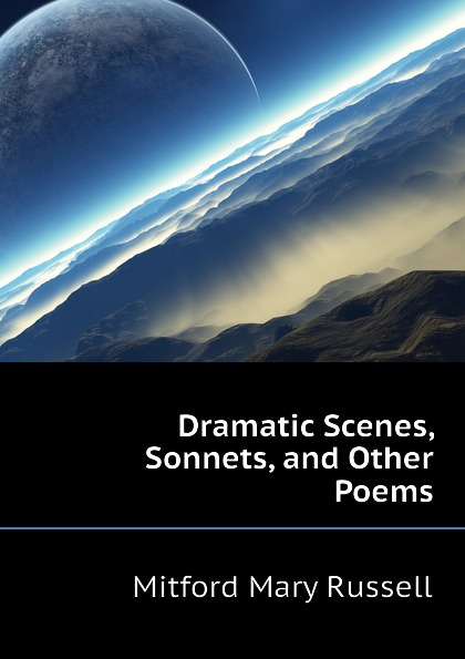 Mitford Mary Russell Dramatic Scenes, Sonnets, and Other Poems