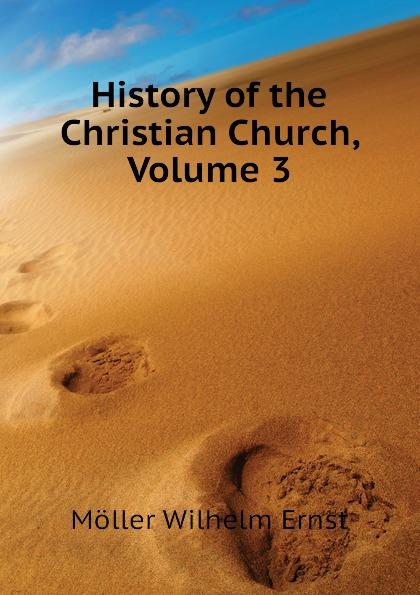 Möller Wilhelm Ernst History of the Christian Church, Volume 3 günter christian möller altdrachenstein