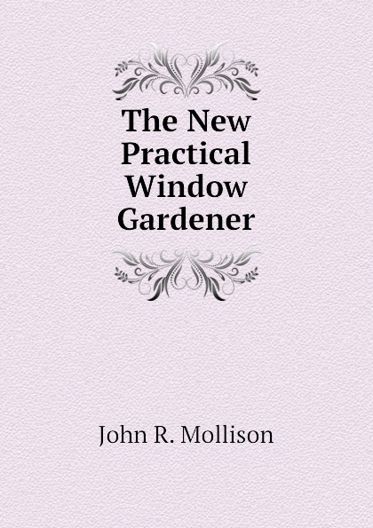John R. Mollison The New Practical Window Gardener mark gardener the essential r reference