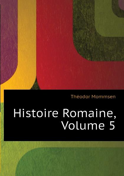 Théodor Mommsen Histoire Romaine, Volume 5