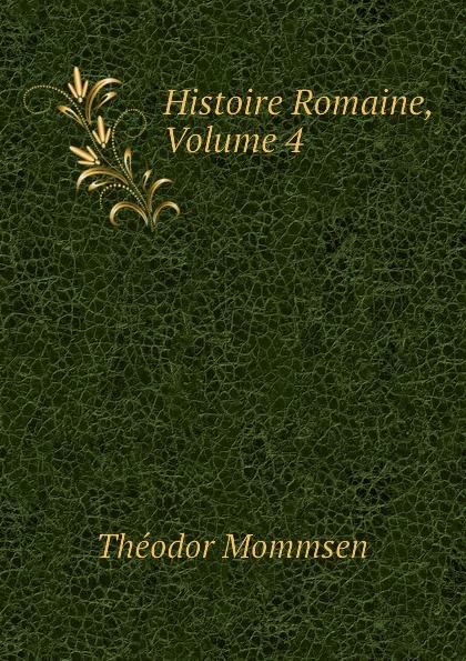 Théodor Mommsen Histoire Romaine, Volume 4