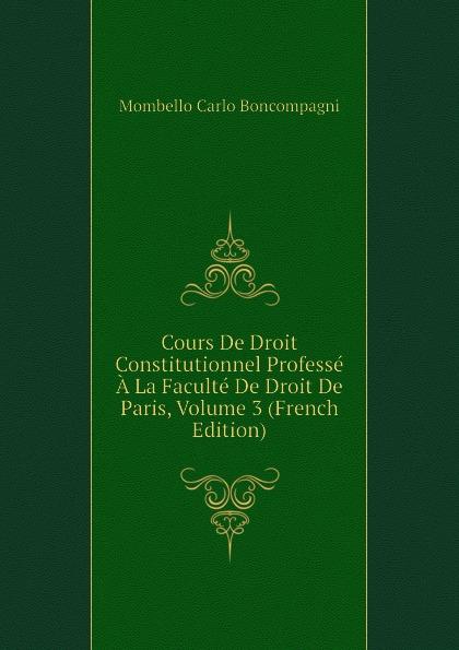 Mombello Carlo Boncompagni Cours De Droit Constitutionnel Professe A La Faculte De Droit De Paris, Volume 3 (French Edition) esmein adhémar elements de droit constitutionnel french edition