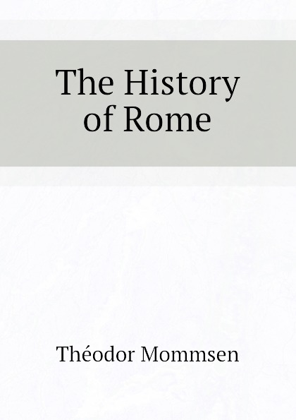 Théodor Mommsen The History of Rome theodor mommsen the history of rome book ii