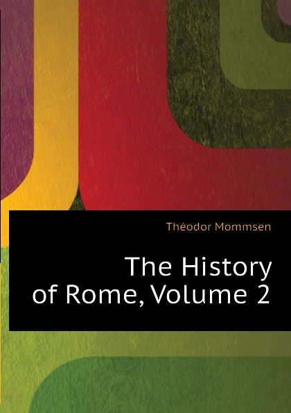 Théodor Mommsen The History of Rome, Volume 2 theodor mommsen the history of rome book ii