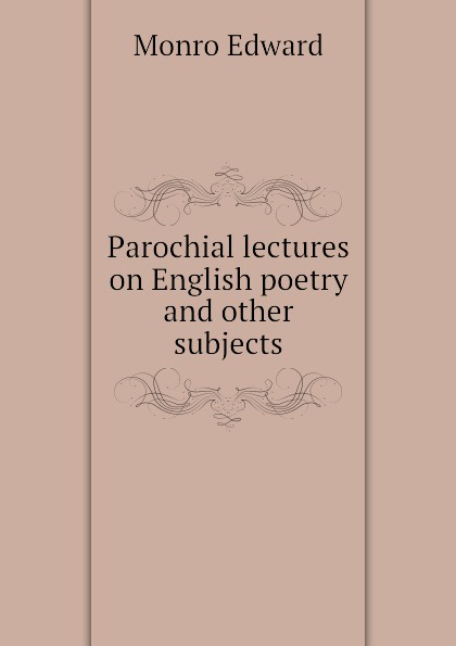 Monro Edward Parochial lectures on English poetry and other subjects