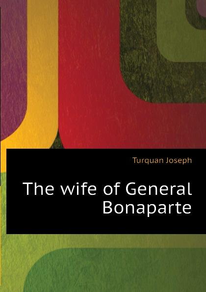 Joseph Turquan The wife of General Bonaparte