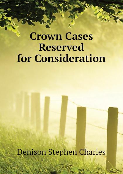 Denison Stephen Charles Crown Cases Reserved for Consideration недорго, оригинальная цена