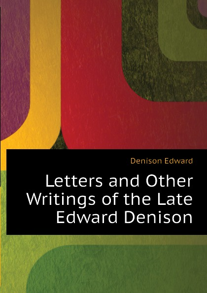 Denison Edward Letters and Other Writings of the Late Edward Denison janelle denison bride included