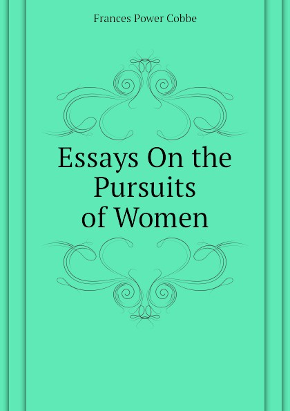 Cobbe Frances Power Essays On the Pursuits of Women country pursuits