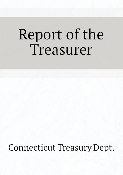 Connecticut Treasury Dept. Report of the Treasurer massachusetts treasury dept report of the treasurer and receiver general