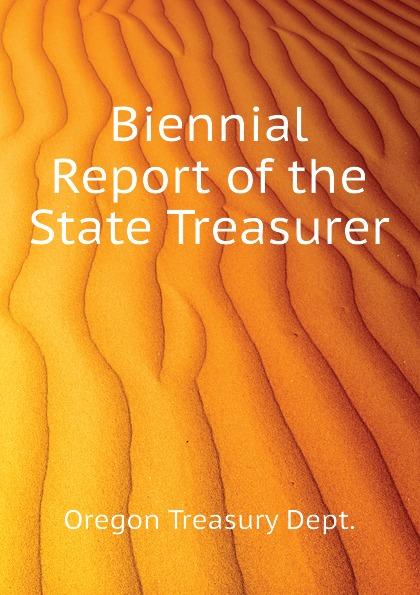 Oregon Treasury Dept. Biennial Report of the State Treasurer massachusetts treasury dept report of the treasurer and receiver general