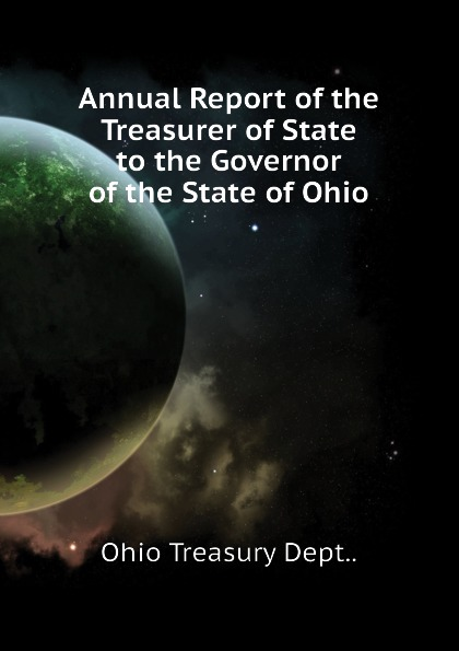Ohio Treasury Dept.. Annual Report of the Treasurer of State to the Governor of the State of Ohio massachusetts treasury dept report of the treasurer and receiver general