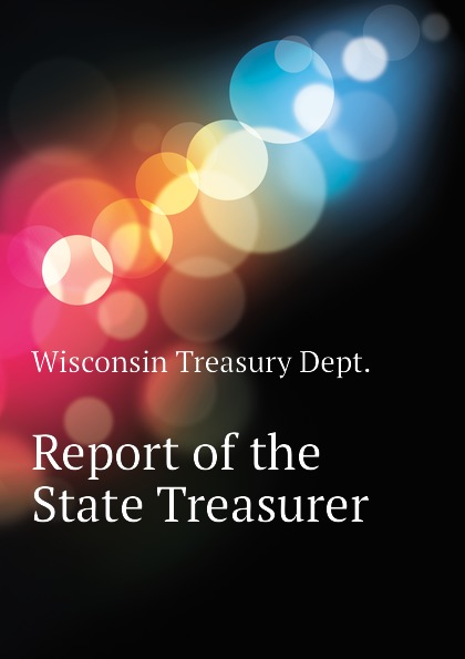 Wisconsin Treasury Dept. Report of the State Treasurer massachusetts treasury dept report of the treasurer and receiver general