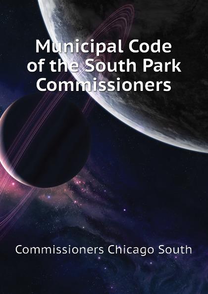 купить Commissioners Chicago South Municipal Code of the South Park Commissioners по цене 1281 рублей