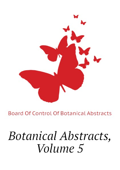 Board Of Control Of Botanical Abstracts Botanical Abstracts, Volume 5 reports of the survey botanical series volume 9
