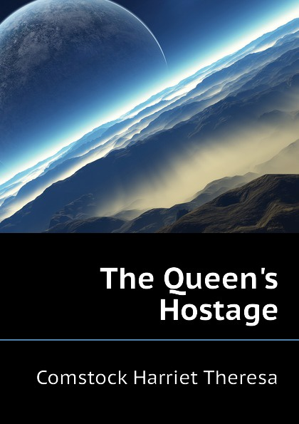Comstock Harriet Theresa The Queen.s Hostage hostage taker