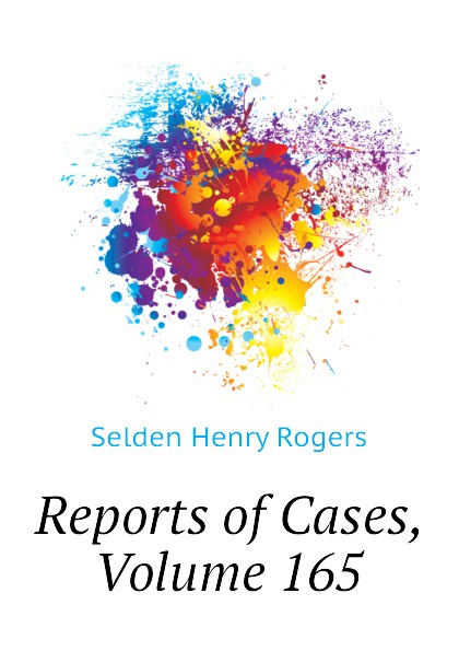 Selden Henry Rogers Reports of Cases, Volume 165