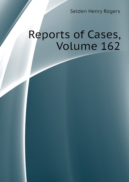 Selden Henry Rogers Reports of Cases, Volume 162