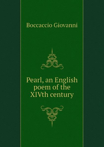 Boccaccio Giovanni Pearl, an English poem of the XIVth century