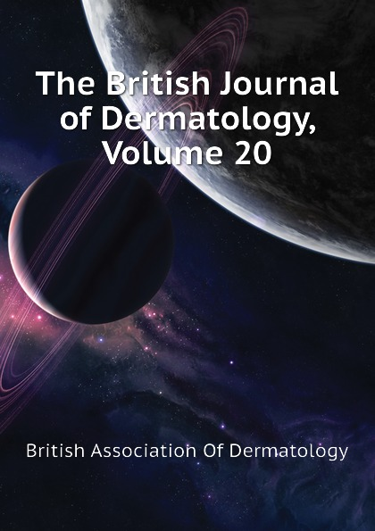 British Association Of Dermatology The British Journal of Dermatology, Volume 20 soutor clinical dermatology