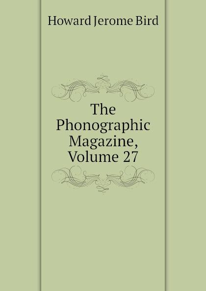 The Phonographic Magazine, Volume 27 Эта книга — репринт оригинального...