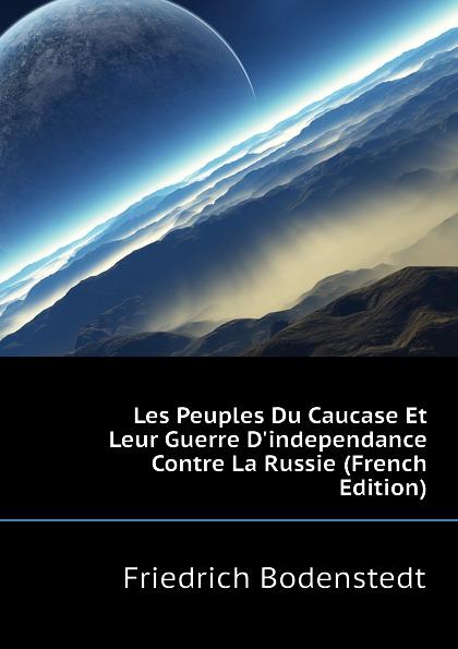 Friedrich Bodenstedt Les Peuples Du Caucase Et Leur Guerre D.independance Contre La Russie (French Edition)