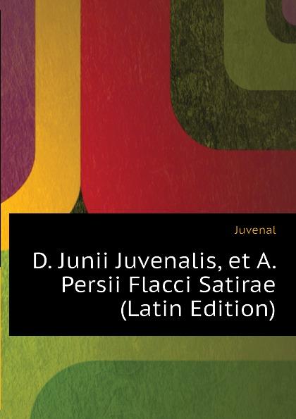 Juvenal D. Junii Juvenalis, et A. Persii Flacci Satirae (Latin Edition) juvenal decimi junii juvenalis et auli persii flacci satirae expurgatae notis