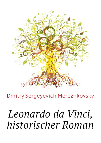 Дмитрий Сергеевич Мережковский Leonardo da Vinci, historischer Roman