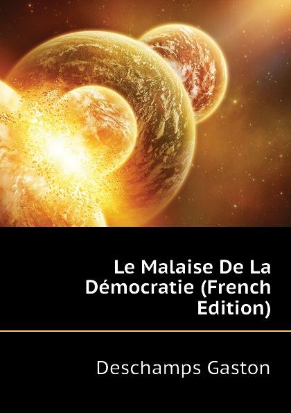 Deschamps Gaston Le Malaise De La Democratie (French Edition) deschamps gaston le malaise de la democratie french edition