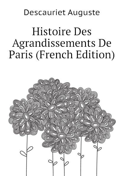 Histoire Des Agrandissements De Paris (French Edition)