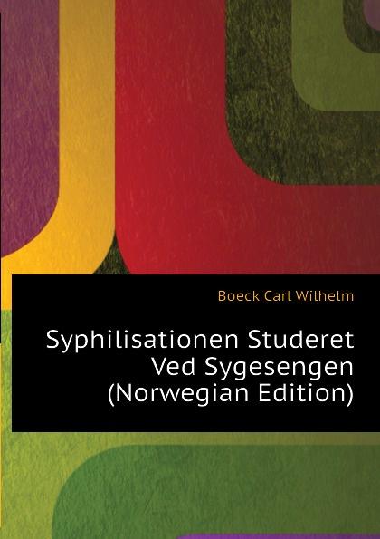 Boeck Carl Wilhelm Syphilisationen Studeret Ved Sygesengen (Norwegian Edition) wilhelm boeck picasso