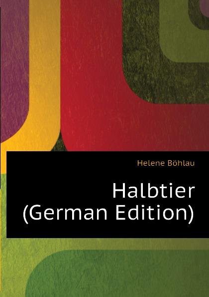 Helene Böhlau Halbtier (German Edition) helene böhlau halbtier roman