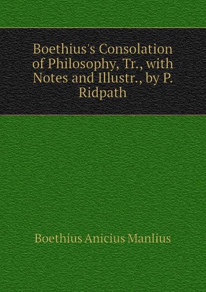 где купить Boethius Anicius Manlius Boethius.s Consolation of Philosophy, Tr., with Notes and Illustr., by P. Ridpath по лучшей цене