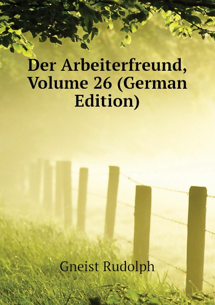 Der Arbeiterfreund, Volume 26 (German Edition) Эта книга — репринт оригинального...