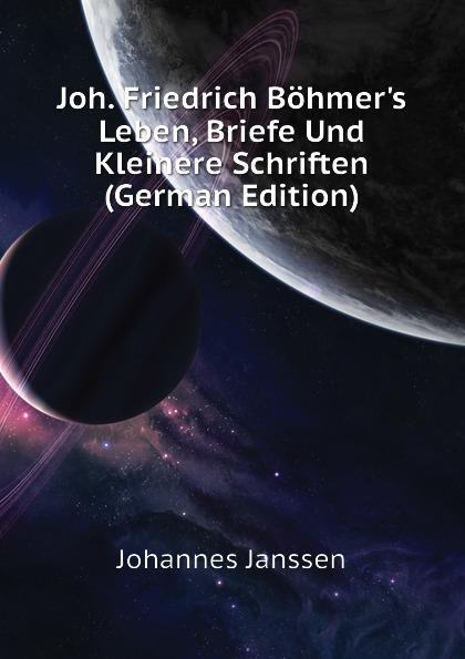 Johannes Janssen Joh. Friedrich Bohmer.s Leben, Briefe Und Kleinere Schriften (German Edition) блокнот pocket 96 листов в линейку бордовый