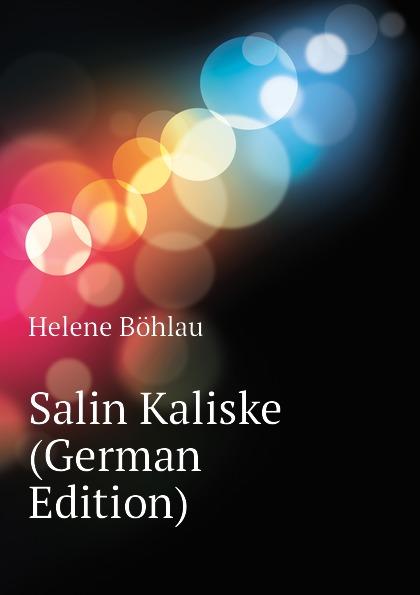 Helene Böhlau Salin Kaliske (German Edition) helene böhlau halbtier roman