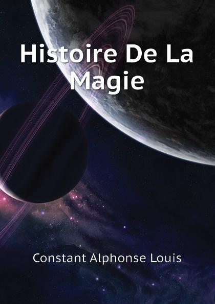 Constant Alphonse Louis Histoire De La Magie