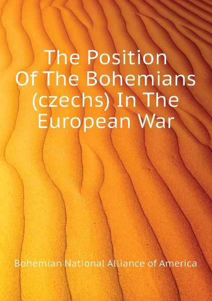Фото - Bohemian National Alliance of America The Position Of The Bohemians (czechs) In The European War the bohemians