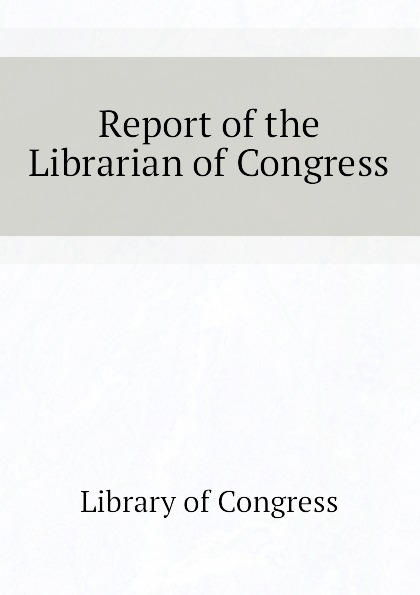 Library of Congress Report the Librarian