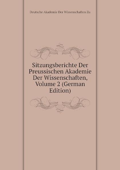 Deutsche Akademie Der Wissenschaften Zu Sitzungsberichte Der Preussischen Akademie Der Wissenschaften, Volume 2 (German Edition) недорого