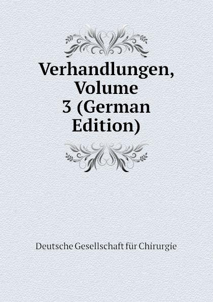 купить Deutsche Gesellschaft für Chirurgie Verhandlungen, Volume 3 (German Edition) по цене 1282 рублей