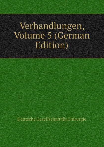 купить Deutsche Gesellschaft für Chirurgie Verhandlungen, Volume 5 (German Edition) по цене 1290 рублей