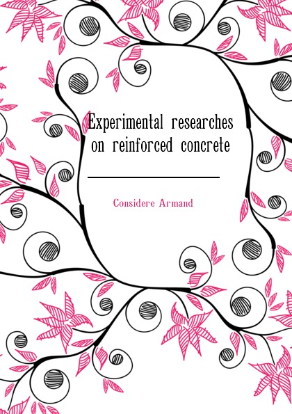 Considere Armand Experimental researches on reinforced concrete