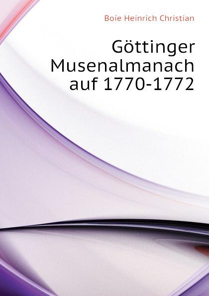 Boie Heinrich Christian Gottinger Musenalmanach auf 1770-1772 carl christian redlich gottinger musenalmanach auf 1771