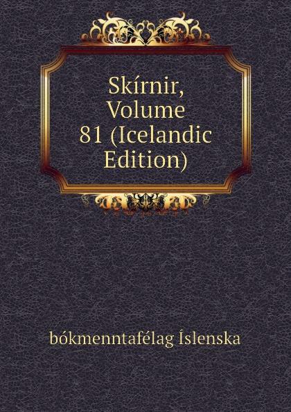 bókmenntafélag Íslenska Skirnir, Volume 81 (Icelandic Edition) íslenska bókmenntafélag skirnir ny ti indi hins islenzka bokmentafelags volume 78