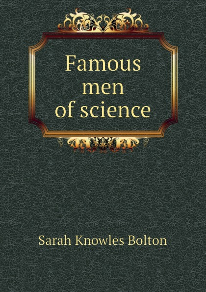 Bolton Sarah Knowles Famous men of science bolton sarah knowles famous european artists