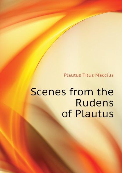 Titus Maccius Plautus Scenes from the Rudens of Plautus t maccius plautus oder m accius plautus eine abhandlung