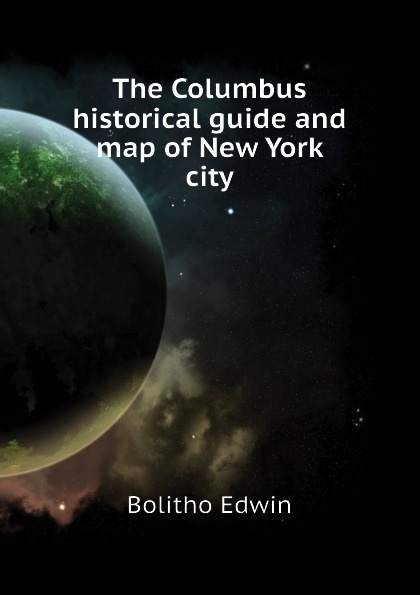 Bolitho Edwin The Columbus historical guide and map of New York city