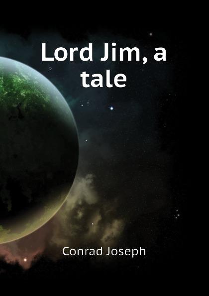 Joseph Conrad Lord Jim, a tale аккумулятор для телефона ibatt ib cpld 360 m1658