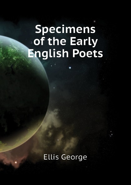 Ellis George Specimens of the Early English Poets george ellis specimens of early english metrical romances vol 2